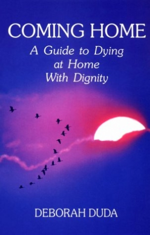 Coming Home: A Guide to Dying at Home with Dignity